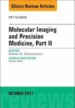 Molecular Imaging and Precision Medicine, Part II, An Issue of PET Clinics (The Clinics, Radiology, nr. 12)