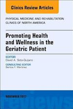 Promoting Health and Wellness in the Geriatric Patient, An Issue of Physical Medicine and Rehabilitation Clinics of North America (The Clinics, Orthopedics, nr. 28)