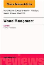 Wound Management, An Issue of Veterinary Clinics of North America: Small Animal Practice, E-Book (The Clinics, Veterinary Medicine)