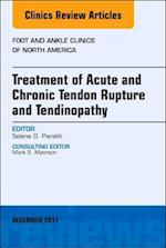 Treatment of Acute and Chronic Tendon Rupture and Tendinopathy, An Issue of Foot and Ankle Clinics of North America (The Clinics, Orthopedics, nr. 22)
