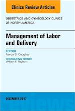 Management of Labor and Delivery, An Issue of Obstetrics and Gynecology Clinics (The Clinics: Internal Medicine, nr. 44)