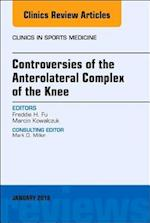 Controversies of the Anterolateral Complex of the Knee, An Issue of Clinics in Sports Medicine (The Clinics, Orthopedics, nr. 37)