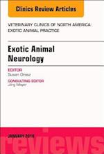 Exotic Animal Neurology, An Issue of Veterinary Clinics of North America: Exotic Animal Practice (The Clinics, Veterinary Medicine, nr. 21)