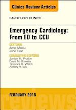 Emergency Cardiology: From ED to CCU, An Issue of Cardiology Clinics (The Clinics: Internal Medicine, nr. 36)