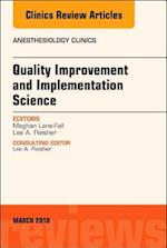 Quality Improvement and Implementation Science, An Issue of Anesthesiology Clinics (The Clinics: Internal Medicine, nr. 36)