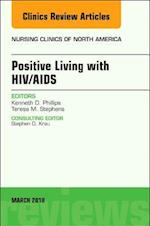 Positive Living with HIV/AIDS, An Issue of Nursing Clinics (The Clinics, Nursing, nr. 53)