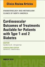 Cardiovascular Outcomes of Treatments available for Patients with Type 1 and 2 Diabetes, An Issue of Endocrinology and Metabolism Clinics of North America (The Clinics: Internal Medicine, nr. 47)