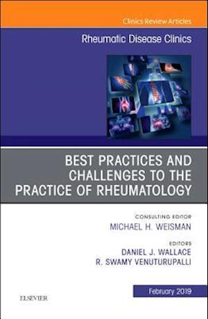 Best Practices and Challenges to the Practice of Rheumatology, An Issue of Rheumatic Disease Clinics of North America