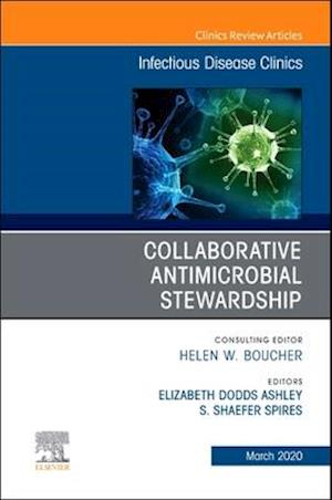 Collaborative Antimicrobial Stewardship,An Issue of Infectious Disease Clinics of North America
