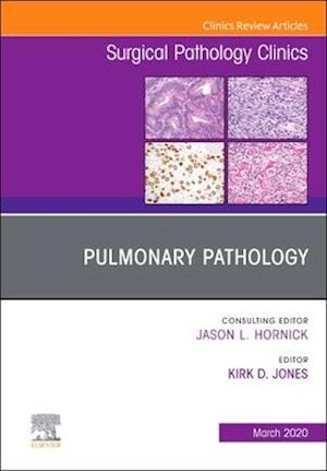 Pulmonary Pathology,An Issue of Surgical Pathology Clinics