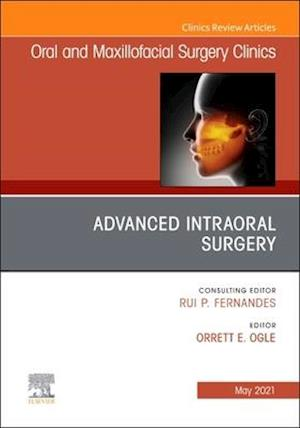 Advanced Intraoral Surgery, An Issue of Oral and Maxillofacial Surgery Clinics of North America