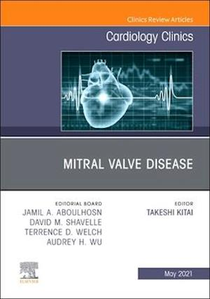 Mitral Valve Disease, an Issue of Cardiology Clinics