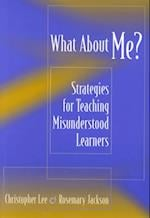What about Me? (Strategies for Teaching Misunderstood Learners)