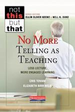 No More Telling As Teaching (Not This but That)