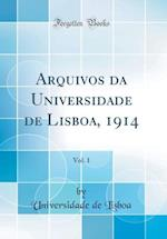 Arquivos Da Universidade de Lisboa, 1914, Vol. 1 (Classic Reprint) af Universidade de Lisboa