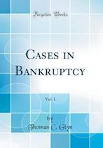 Cases in Bankruptcy, Vol. 1 (Classic Reprint)