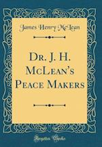 Dr. J. H. McLean's Peace Makers (Classic Reprint) af James Henry McLean
