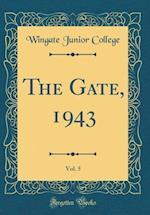 The Gate, 1943, Vol. 5 (Classic Reprint)
