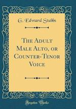 The Adult Male Alto, or Counter-Tenor Voice (Classic Reprint) af G. Edward Stubbs
