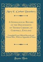 A Genealogical Record of the Descendants of Thomas Carhart, of Cornwall, England af Mary E. Dusenbury