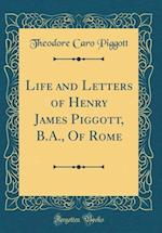 Life and Letters of Henry James Piggott, B.A., of Rome (Classic Reprint) af Theodore Caro Piggott