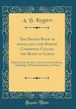 The Prayer Book of Aedeluald the Bishop, Commonly Called the Book of Cerne af A. B. Kuypers