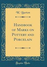 Handbook of Marks on Pottery and Porcelain (Classic Reprint) af W. Burton