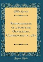 Reminiscences of a Scottish Gentleman, Commencing in 1787 (Classic Reprint) af Philo Scotus