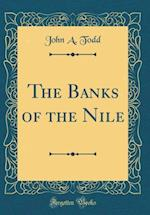 The Banks of the Nile (Classic Reprint) af John a. Todd