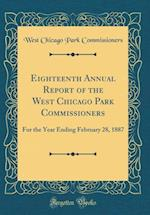 Eighteenth Annual Report of the West Chicago Park Commissioners