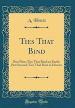 Ties That Bind af A. Houtz