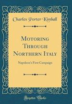 Motoring Through Northern Italy af Charles Porter Kimball