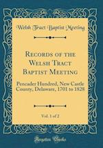 Records of the Welsh Tract Baptist Meeting, Vol. 1 of 2 af Welsh Tract Baptist Meeting