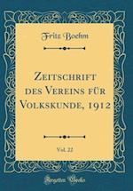 Zeitschrift Des Vereins Fur Volkskunde, 1912, Vol. 22 (Classic Reprint) af Fritz Boehm