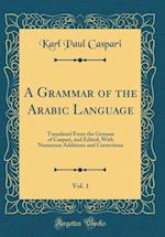 A Grammar of the Arabic Language, Vol. 1 af Karl Paul Caspari