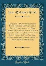 Conquista I Descubrimiento del Nuevo Reino de Granada, de Las Indias Occidentales del Mar Oceano, I Fundacion de la Ciudad de Santa Fe de Bogota, Prim af Juan Rodriguez Fresle
