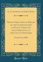 Twenty First Annual Report of the Commissioners of Public Charities and Correction, of the City of New York
