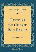Histoire Du Cherif Bou Bar'la (Classic Reprint) af Nil Joseph Robin