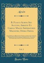 B. Flacci Albini Seu Alcuini, Abbatis Et Caroli Magni Imperatoris Magistri, Opera Omnia, Vol. 2 af Alcuin Alcuin