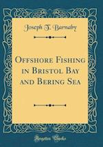 Offshore Fishing in Bristol Bay and Bering Sea (Classic Reprint) af Joseph T. Barnaby