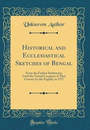 Bog, hardback Historical and Ecclesiastical Sketches of Bengal af Unknown Author