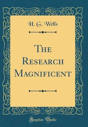 Bog, hardback The Research Magnificent (Classic Reprint) af H. G. Wells