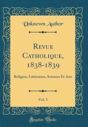 Bog, hardback Revue Catholique, 1838-1839, Vol. 3 af Unknown Author