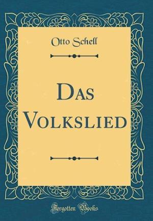 Bog, hardback Das Volkslied (Classic Reprint) af Otto Schell