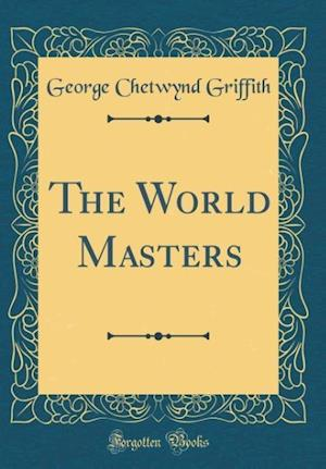 Bog, hardback The World Masters (Classic Reprint) af George Chetwynd Griffith