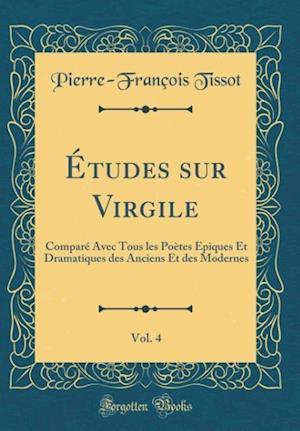 Bog, hardback Etudes Sur Virgile, Vol. 4 af Pierre-Francois Tissot