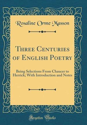 Bog, hardback Three Centuries of English Poetry af Rosaline Orme Masson