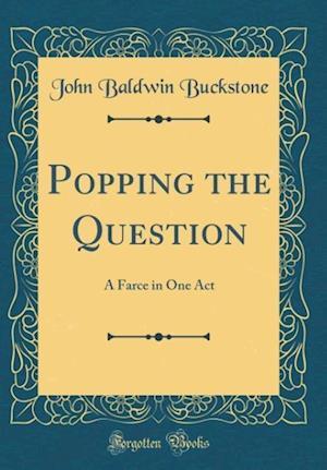 Bog, hardback Popping the Question af John Baldwin Buckstone