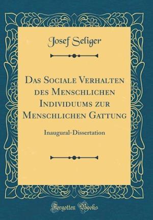 Bog, hardback Das Sociale Verhalten Des Menschlichen Individuums Zur Menschlichen Gattung af Josef Seliger