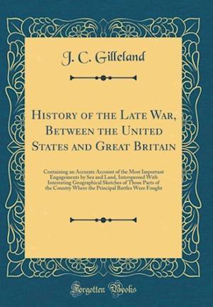 Bog, hardback History of the Late War, Between the United States and Great Britain af J. C. Gilleland